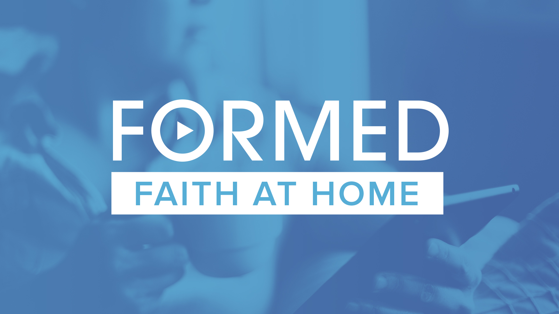 Faith at Home | FORMED Leader Resources
